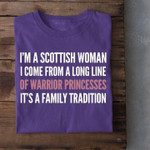I'm Scottish woman I come from a long line of warrior princesses it's a family tradition t-shirt gift for Scottish girlfriends Tshirt