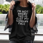 Im Not Angry This Is Just My German Face Funny Sarcastic T Shirt Gift For Women Tshirt
