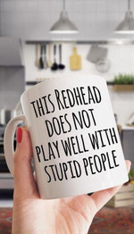 This Redhead Does Not Play Well With Stupid People Funny Parody Mug Best Gift For Friends Ceramic Mug