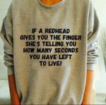 If A Redhead Gives You The Finger Shes Telling You How Many Seconds You Have Left To Live Funny Sweater Gift For Women Tshirt