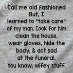 Call Me Old Fashioned But I Learned To Take Care Of My Man Cook For Him Hide The Body Funny T Shirt Gift For Women Tshirt