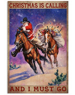 Christmas Is Calling And I Must Go Santa Clause Horse Poster Gift For Christmas Holiday Vacation Lovers Poster