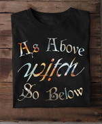 As Above Witch So Below Quote T-Shirt Gift For Witch Lovers Halloween Holiday Lovers Tshirt