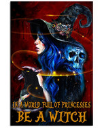 In A World Full Of Princes Be A Witch Halloween Poster Gift For Witch Lovers Halloween Holiday Vacation Poster