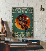 I Dont Always Wear Black Sometimes I Wear Nothinghalloween poster poster canvas