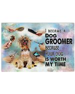 I Become A Dog Groomer Because Your Dog Is Worth My Time