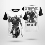 I DON'T KNOW HOW MY STORY ENDS BUT IT WILL NEVER SAY 'I GAVE UP' - VIKING T-SHIRTS ALL-OVER-PRINT 3108-02