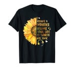 I Became A Dispatcher Because Your Life Is Worth My Time Tee