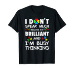 I Don't Speak Much Because I'm Brilliant And I'm Busy Thinki