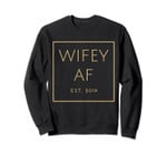 Wifey Af Sweater, Est. 2019, Gold Font, Bridal & Wedding