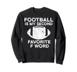 Football Is My Second Favorite F Word Sweathirt Funny Gift
