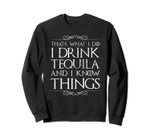I Drink Tequila And I Know Things Sweater