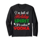 I'm Full Of Holiday Spirit It's Called Vodka Long Sleeve