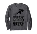 Give Up The Good Go For The Great Prefontaine Long Sleeve