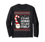 It's Not Going To Lick Itself Ugly Sweaters Long Sleeve Tee