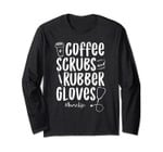 Coffee Scrubs And Rubber Gloves Long Sleeve Proud Nurse Gift