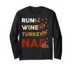 Run Wine Turkey Nap Long Sleeve Funny Thanksgiving Dinner