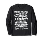 I Never Dreamed I'd Marry The Perfect Husband Long Sleeve