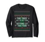 Ugly Sweater The Christmas Tree Getting Lit Long Sleeve Tee