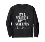 It's A Beautiful Day To Save Lives - Nurse Long Sleeve Tee