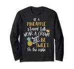 Be A Pineapple Long Sleeve Tee Stand Tall And Wear A Crown