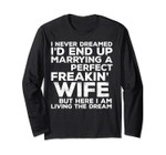 I'd End Up Marrying A Perfect Freakin' Wife Long Sleeve