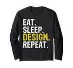 Eat Sleep Design Repeat Gift Long Sleeve