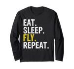 Eat Sleep Fly Repeat Aviation Pilot Gift Long Sleeve