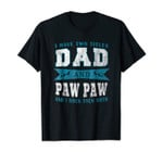 Grandpa Gift I Have Two Titles Dad Paw Paw Father Tee