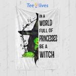 Custom Blanket In A World Full Of Princesses Be A Witch Halloween Gift Blanket