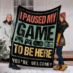 Custom Blanket I Paused My Game To Be Here Blanket - Perfect Gift For Son - Fleece Blanket