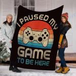 Gamer Custom Blanket I Paused My Game To Be Here Blanket - Fleece Blanket