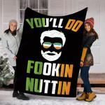 Customs Blanket You'll Do Fookin Nuttin Blanket Irish Pride Boxing - Fleece Blanket