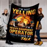 Customs Blanket I'm Not Yelling I'm a Heavy Equipment Operator Blanket - Fleece Blanket
