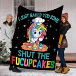 Customs Blanket I Just Baked You Some Shut The Fucupcakes Unicorn Blanket - Fleece Blanket