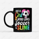 Coffee Mug Just A Girl Who Loves Soccer and Slime Mug - Black Mug