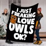 Owls Custom Blanket I Just Freaking Love Owls Blanket - Fleece Blanket
