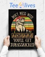 Custom Poster Prints Wall Art Don_T Mess With Auntasaurus T Rex Aunt Funny
