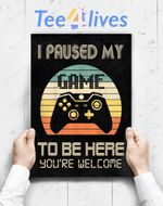 Custom Poster Prints Wall Art Gamer Video Game I Paused My Game To Be Here For Boys Men