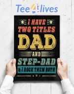 Custom Poster Prints Wall Art I Have Two Titles Dad And Step Dad Funny Fathers Day Gift