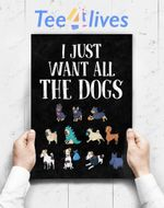 Custom Poster Prints Wall Art I Just Want All The Dogs Cute Dog