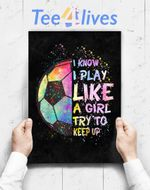 Custom Poster Prints Wall Art I Know I Play Like A Girl Try To Keep Up Soccer Player Women T-Shirt