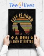 Custom Poster Prints Wall Art Life Is Good A Dog Makes It Better Vintage