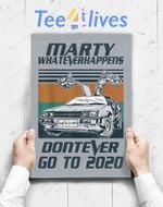 Custom Poster Prints Wall Art Marty Don_T Ever Go To 2020