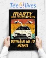 Custom Poster Prints Wall Art Marty What Ever Happens Don_T Ever Go To 2020