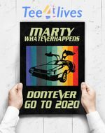Custom Poster Prints Wall Art Marty What Ever Happens Don_T Ever Go To 2020 Back To Future