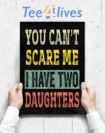 Custom Poster Prints Wall Art Mens You Can_T Scare Me I Have Two Daughters Funny Dad Gift