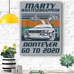 Marty Don't Ever Go To 2020 Canvas Prints Wall Art - Matte Canvas