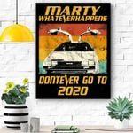 Marty What Ever Happens Don't Ever Go To 2020 Canvas Prints Wall Art - Matte Canvas