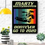 Marty What Ever Happens Don't Ever Go To 2020 Back To Future Canvas Prints Wall Art - Matte Canvas
